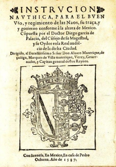 Diego García de Palacio. Instrucion nauthica, para el buen uso, y regimiento de las naos, su traça, y gouierno conforme à la altura de Mexico