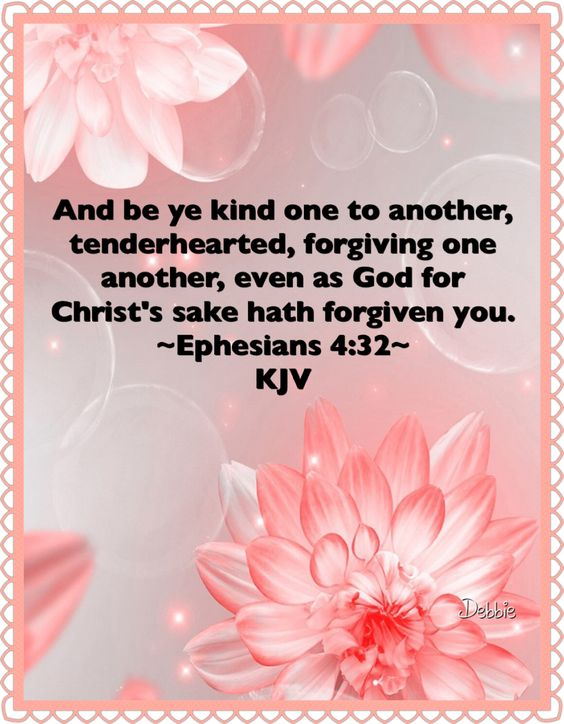 And be ye kind one to another, tenderhearted, forgiving one another, even as God…: