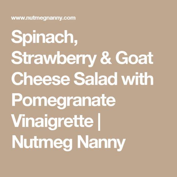 Spinach, Strawberry & Goat Cheese Salad with Pomegranate Vinaigrette | Nutmeg Nanny