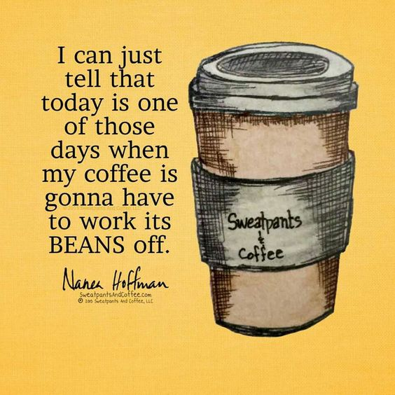 Today is one of those days where my coffee is gonna have to work it's beans off.: