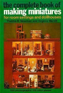 Dated. The Complete Book of Making Miniatures for Room Settings and Dollhouses (By Thelma R. Newman)The Complete book of Making Miniatures for room settings and dollhouses, by Thelma R. Newman and Virginia Merrill. 700 photographs + 23 color plates. Crown Publishers, Inc. 1975