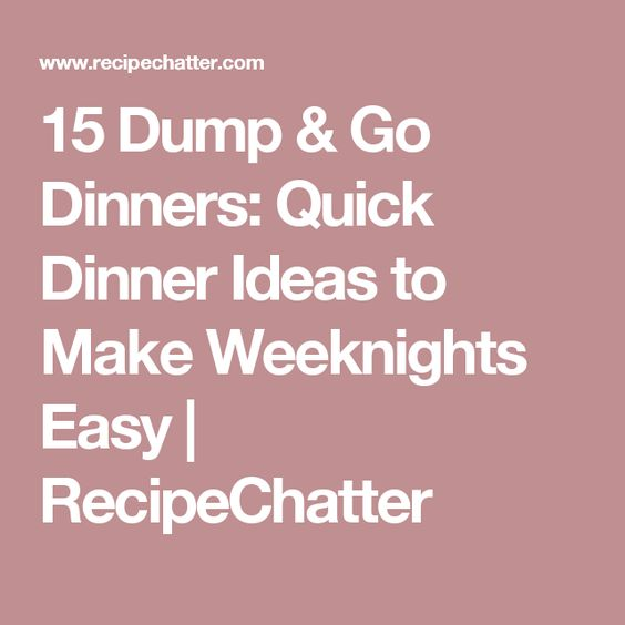 15 Dump & Go Dinners: Quick Dinner Ideas to Make Weeknights Easy   RecipeChatter