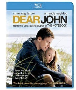 Dear John (2010) ($7.18) http://www.amazon.com/exec/obidos/ASIN/B0021L8V48/hpb2-20/ASIN/B0021L8V48 This is a must see movie to watch on a girls night, you will LOVE it, and not be sorry for watching this one!!!!!! - I will say that I did like the ending better in the movie! - If you had not read the book you might like the movie, but if you had read the book, not even bother.