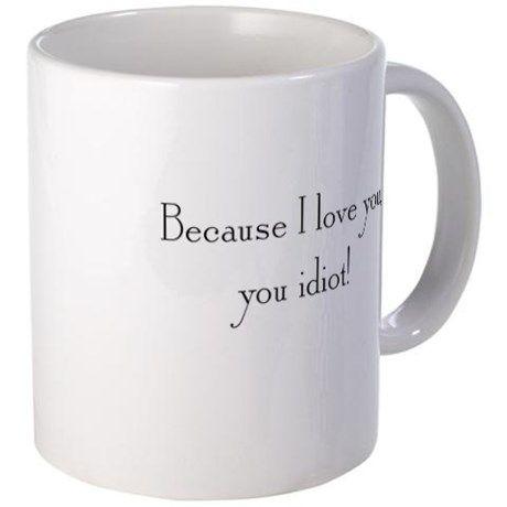 Because... Mug on CafePress.com