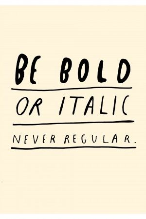Be bold or italic. Never regular.