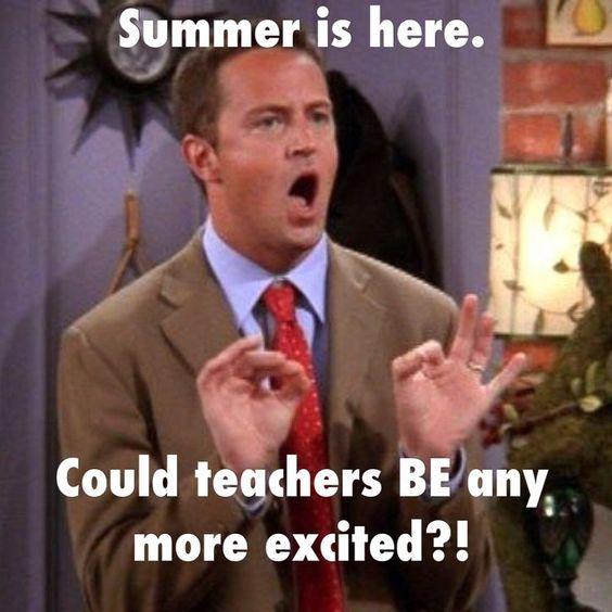 Teacher meme - summer - chandler bing - friends