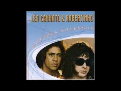 Leo Canhoto E Robertinho Grandes Sucessos Youtube Com Imagens