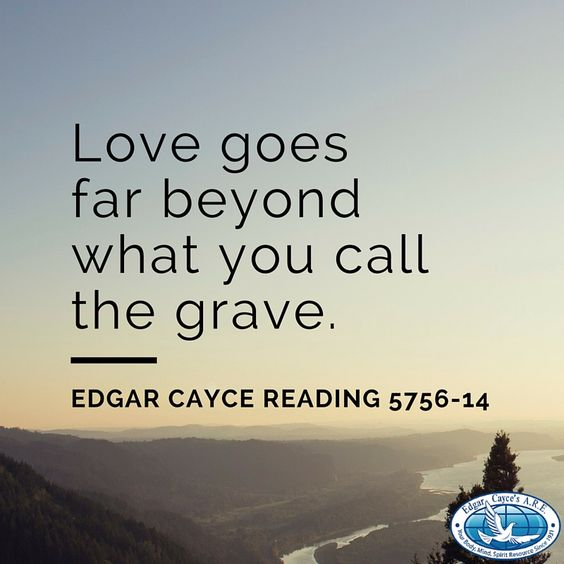 Love goes far beyond what you call the grave. #EdgarCayce reading 5756-14