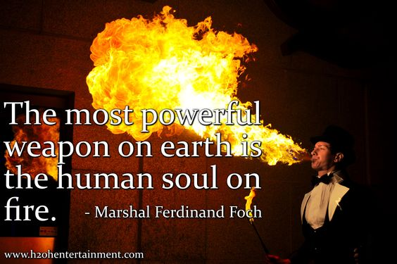 Quote From Marshal Ferdinand Foch. #motivationalquotes #quotes #inspiration #firebreather #fire #h2ohentertainment www.h2ohentertainment.com