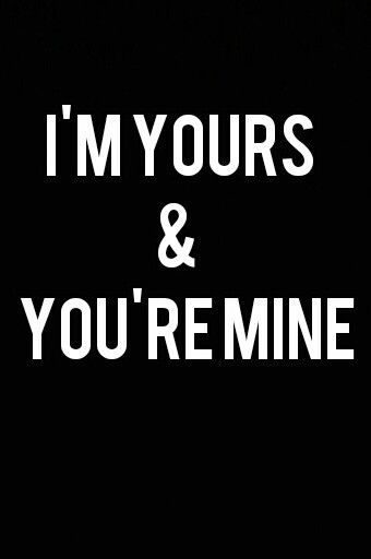 your mine and i m yours