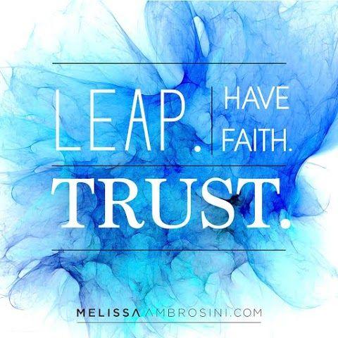"""Leap. Have faith. Trust."" | MelissaAmbrosini.com"
