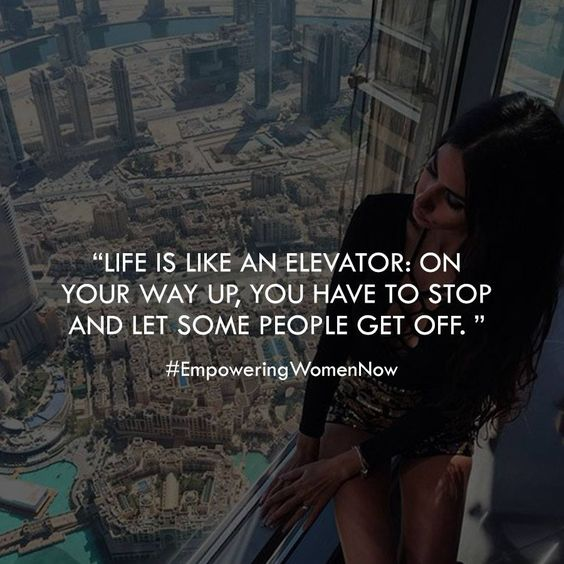Life is like an elevator. Repin if you agree! #empoweringwomennow #empowering…