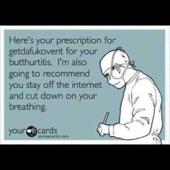 Here's your prescription for getdafukoverit....