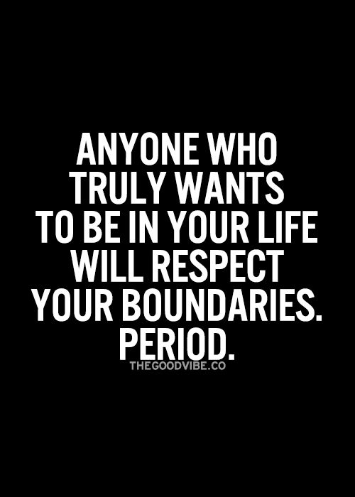 Anyone who truly wants to be in your life will respect your boundaries. Period. #wisdom #affirmations