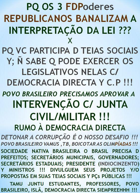 PQ VC É OBRIGADO A VOTAR Y A RESPEITAR A CONSTITUIÇÃO DOS CORRUPTOS ??? http://folhadtrigo.blogspot.com.br/ INTERVENÇÃO C/ JUNTA CIVIL/MILITAR, YAAHHH !!!  ABSTENÇÕES 2016, 2018 ...  CONSTITUINTE POPULAR EM AÇÃO,  POR UMA DEMOCRACIA DIRECTA; S/ PARTIDOS Y C/ CONSTITUINTE POPULAR, INDIOCINZENTO PRESIDENTE 2016 ...  VAMUS OCUPAR NOSSAS PÇs PÚBLICAS !!!  CONTATO: folhadtrigo@gmail.com
