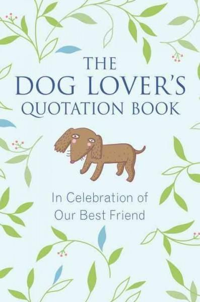 Rich with meaningful quotes and humorous one-liners, The Dog Lover's Quotation Book brings readers into a deeper connection with our furry canine companions, highlighting on all the fun and surprises