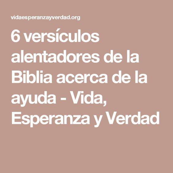 6 versículos alentadores de la Biblia acerca de la ayuda - Vida, Esperanza y Verdad
