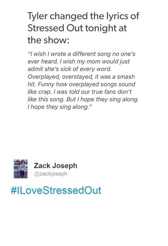 """#lovestressedout i don't know if after all they like being """"famous"""". I wish Tyler and Josh were glad of this. I wish people could listen the meaning of their songs, it's so deep... BTW DAD IF YOU SEE THIS IT'S ME YOU SEE THEY ARE NOT SHITTY COMMERCIAL MUSIC TSSSSS (I love top and my dad)"""