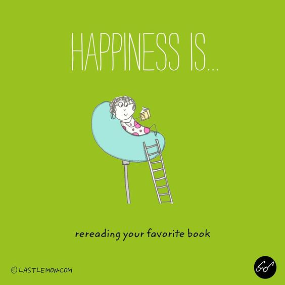 Happiness is rereading your favorite book