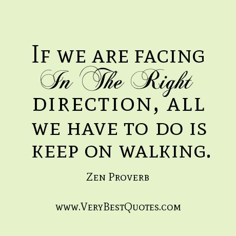 quotes about walking | Zen quotes, If we are facing in the right direction, all we have to do ...: