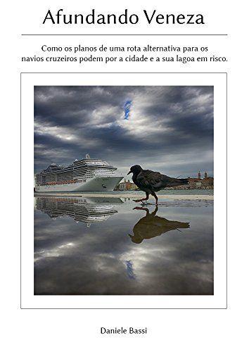 Afundando Veneza: Como os planos de uma rota alternativa para os navios cruzeiros podem por a cidade e a sua lagoa em risco. (Portuguese Edition) by Daniele Bassi http://www.amazon.com/dp/B015NL3ZAM/ref=cm_sw_r_pi_dp_Ggdbwb1CD8RQ8