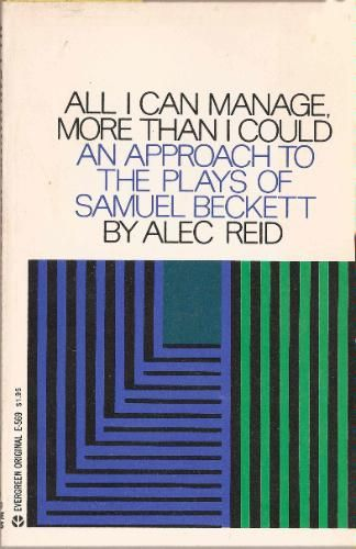 ALL I CAN MANAGE, More Than I Could, an Approach to the Plays of Samuel Beckett by Alec Reid. Grove Press, 1971. Evergreen Paperback, First Edition. Cover by Roy Kuhlman. www.roykuhlman.com