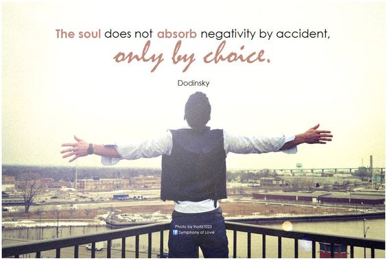 The soul does not absorb negativity by accident, only by choice. - Dodinsky