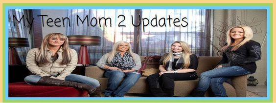 This is My Teen Mom 2 Update Blog Header Please come and visit us at http://myteenmom2updates.blogspot.com