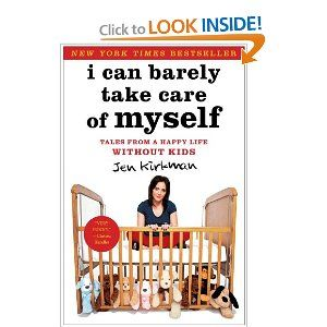 Amazon.com: I Can Barely Take Care of Myself: Tales From a Happy Life Without Kids (9781451667004): Jen Kirkman: Books