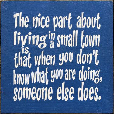 small town life...SO TRUE