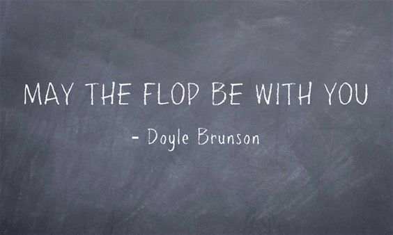 """May The Flop Be With You."" (Doyle Brunson)"
