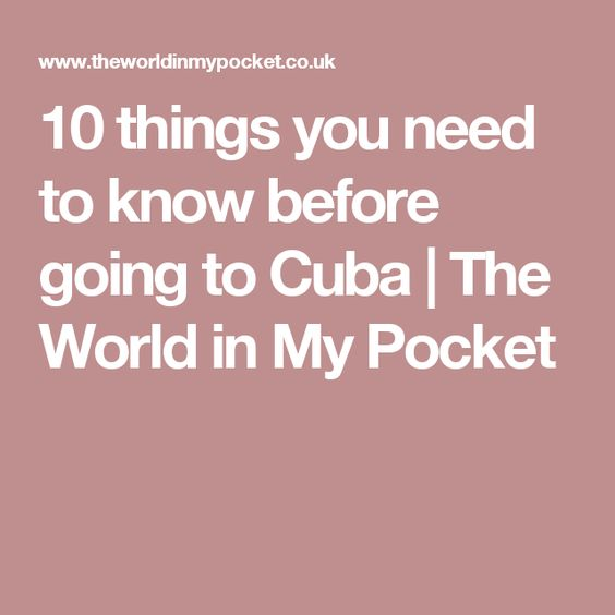 10 things you need to know before going to Cuba | The World in My Pocket