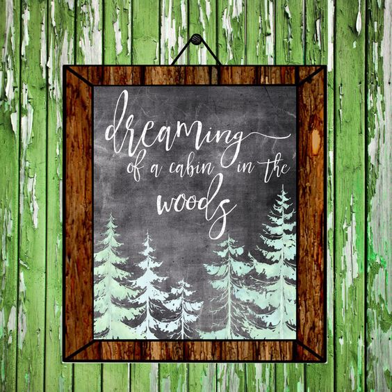 A personal favorite from my Etsy shop https://www.etsy.com/listing/275037262/dreaming-of-a-cabin-in-the-woods