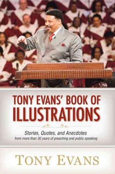Tony Evan's Book of Illustrations: Stories, Quotes, and Anecdotes from More Than 30 Years of Preaching and Public...