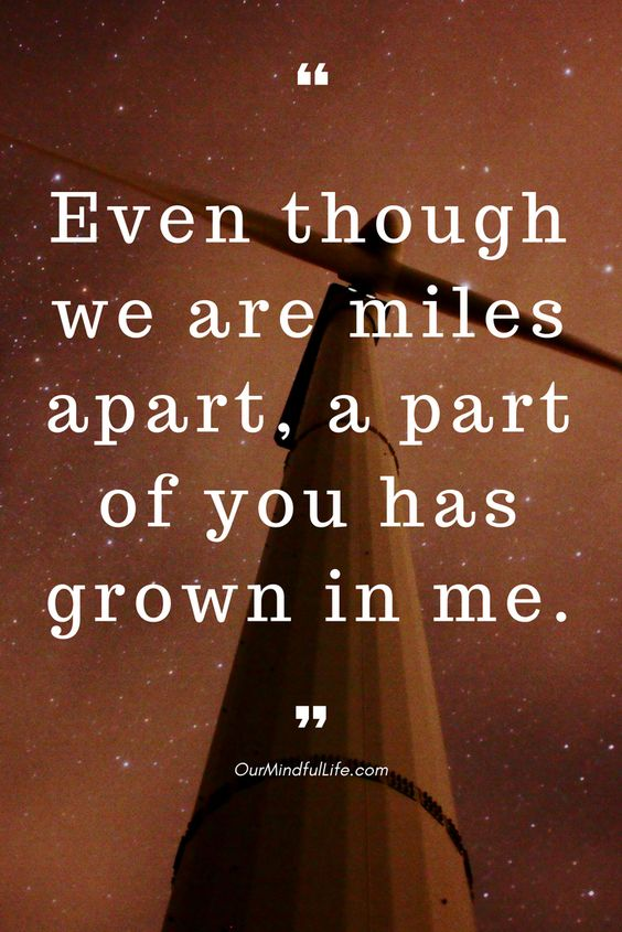 Even though we are miles apart, a part of you has grown in me- 26 beautiful long distance relationship quotes - OurMindfulLife.com