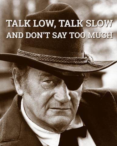 John Wayne Talk Low Talk Slow In 2020 John Wayne Quotes John Wayne Quotes Wisdom Western Quotes