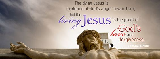 ...the living Jesus is proof of God's love and forgiveness.