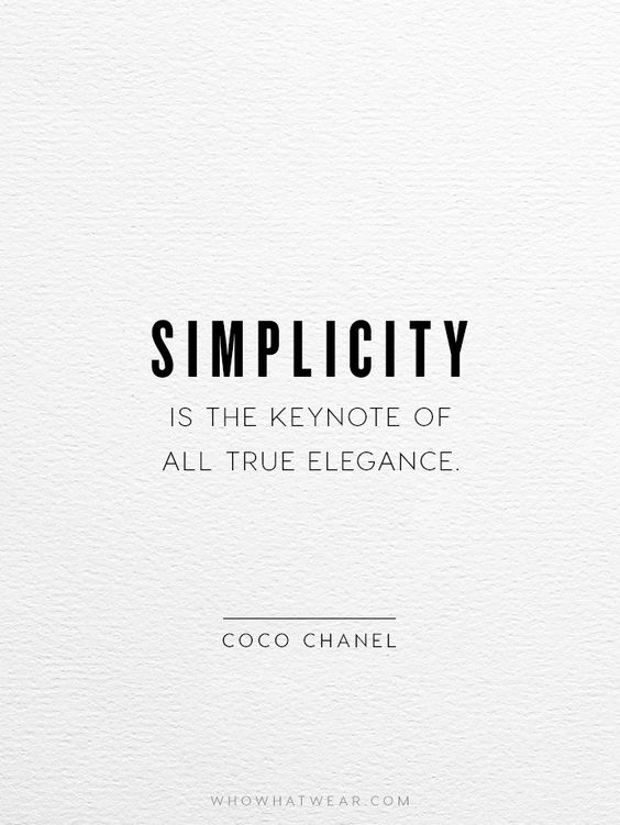 """Simplicity is the keynote of all true elegance."" - Coco Chanel:"