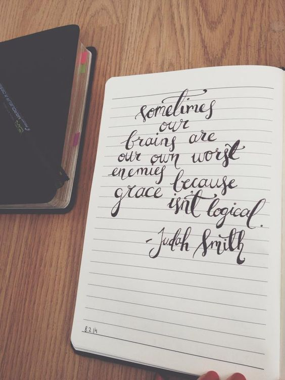 Sometimes our brains are our own worst enemies, because grace isn't logical. — Judah Smith.