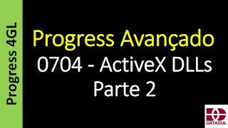 Totvs - Datasul - Treinamento Online (Gratuito): Progress 4GL - 0704 - ActiveX DLLs - Parte 2 - Pro...