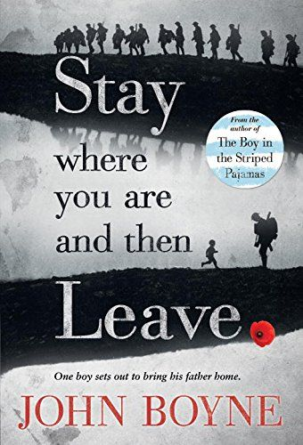 Stay Where You Are and Then Leave by John BoyneThe day the First World War broke out, Alfie Summerfield's father promised he wouldn't go away to fight -- but he broke that promise the following day. Four years later, Alfie doesn't know where his father might be, other than that he's away on a special, secret mission.      Then, while shining shoes at King's Cross Station, Alfie unexpectedly sees his father's name -- on a sheaf of papers belonging to a military doctor.