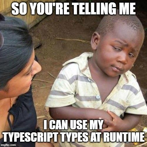 Halloween 2020 Runtime How we use our Typescript type information at runtime in 2020