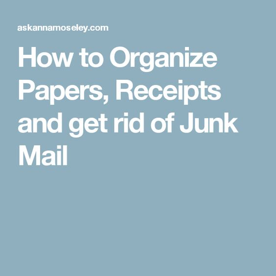 How to Organize Papers, Receipts and get rid of Junk Mail ...