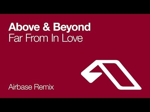 Above & Beyond - Far From In Love (Airbase Remix)