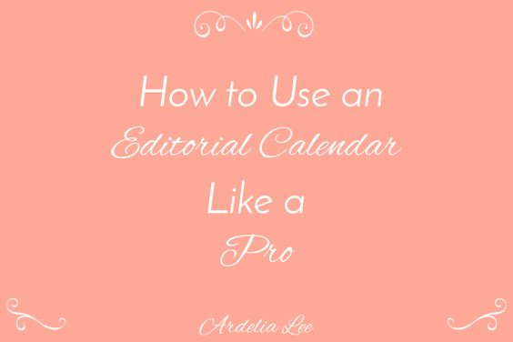 How to Use an Editorial Calendar Like a Pro