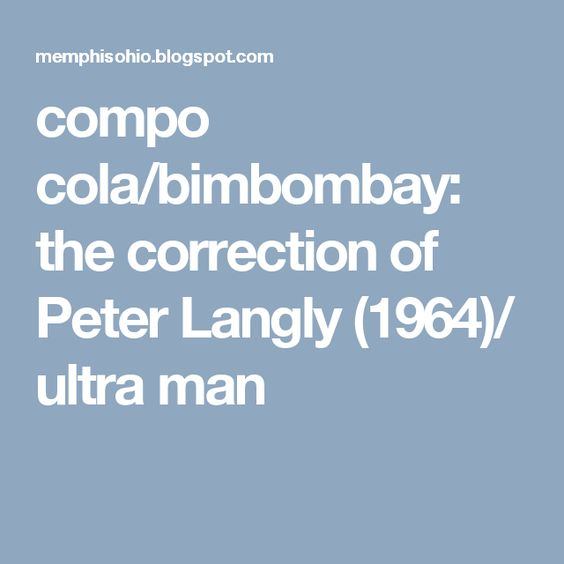compo cola/bimbombay: the correction of Peter Langly (1964)/ ultra man