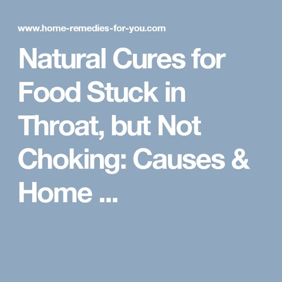 Natural Cures for Food Stuck in Throat, but Not Choking: Causes & Home ...
