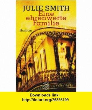 Eine ehrenwerte Familie. Ein Fall f�r Skip Langdon. (9783596150588) Julie Smith , ISBN-10: 3596150582  , ISBN-13: 978-3596150588 ,  , tutorials , pdf , ebook , torrent , downloads , rapidshare , filesonic , hotfile , megaupload , fileserve