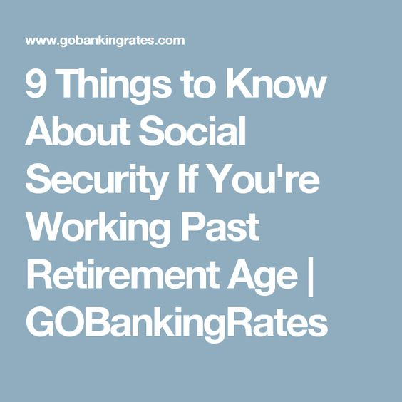 9 Things to Know About Social Security If You're Working Past Retirement Age | GOBankingRates