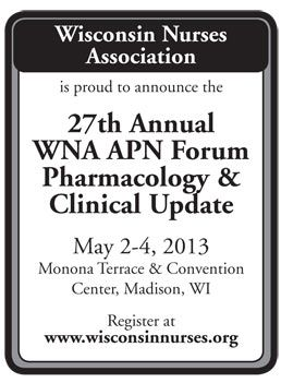 27th Annual WNA APN Forum - Pharmacology & Clinical Update - May 2-4, 2013 - Madison Wisconsin - www.wisconsinnurses.org - http://www.news-line.com/NS_calendar #nurses